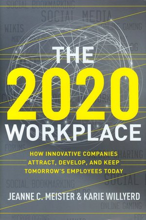 The 2020 Workplace: How Innovative Companies Attract, Develop, and Keep Tomorrow's Employees Today