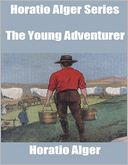 Horatio Alger Series: The Young Adventurer