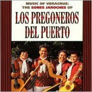 Music of Veracruz: The Sones Jarochos of Los Pregoneros del Puerto