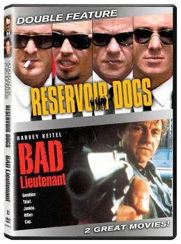 Reservoir Dogs / the Bad Lieutenant
