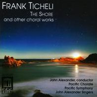 Frank Ticheli: The Shore and other choral works