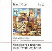 Terry Riley: In C; Liang: Music of a Thousand Springs; Zen (Ch'an) of Water