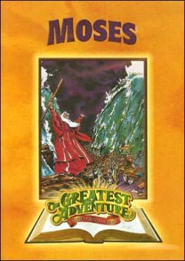 Greatest Adventure Stories from the Bible: Moses