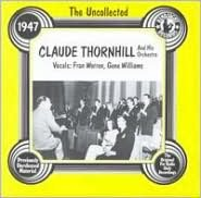 The Uncollected Claude Thornhill & His Orchestra