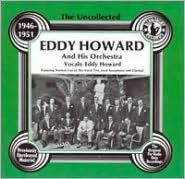 The Uncollected Eddy Howard and His Orchestra (1946-1951)