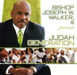 Bishop Joseph W. Walker III Presents...Judah Generation