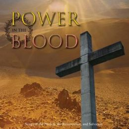 Power In the Blood: Songs of the Passion, The Resurrection, & Salvation