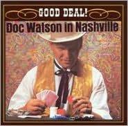 Doc Watson in Nashville: Good Deal!