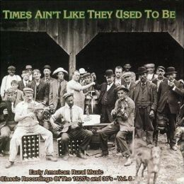 Times Ain't Like They Used to Be, Vol. 8: Early American Rural Music