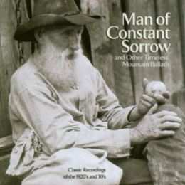 Man of Constant Sorrow and Other Timeless Mountain Ballads