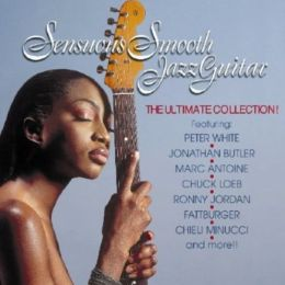 Sensuous Smooth Jazz Guitar: The Ultimate Collection