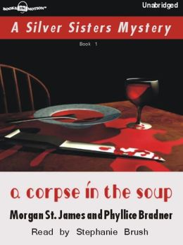 A Corpse in the Soup: Silver Sisters Mystery Series, Book 1