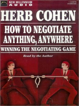 How to Negotiate Anything, Anywhere: Winning the Negotiating Game