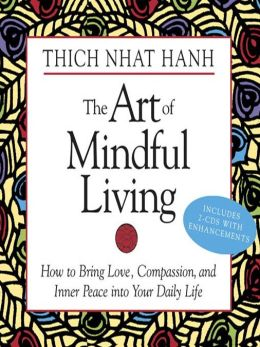 Art of Mindful Living: How to Bring Love, Compassion, and Inner Peace into Your Daily Life