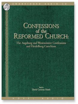 Confessions of the Reformed Church: The Augsburg, Westminster & Heidelberg Confessions