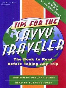 Tips for the Savvy Traveler: The Book to Read Before Taking Any Trip