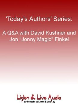 "A Q & A with David Kushner and Jon ""Jonny Magic"" Finkel"