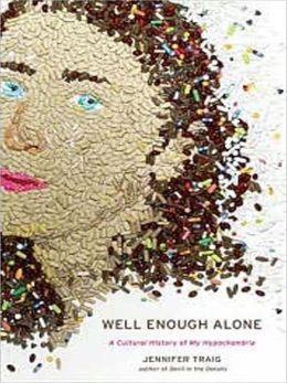 Well Enough Alone: A Cultural History of My Hypochondria