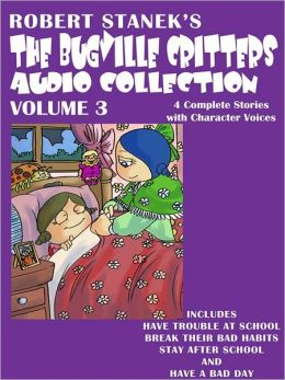 The Bugville Critters Audio Collection, Volume 3: Have Trouble at School, Break Their Bad Habits, Stay After School, and Have a Bad Day