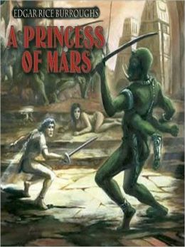 A Princess of Mars: John Carter of Mars Series, Book 1