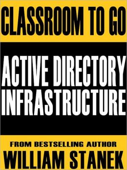 Active Directory Infrastructure Classroom-To-Go: Windows Server 2003 Edition: Self-Paced Instructional Training Course
