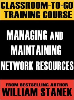 Managing and Maintaining Network Resources Classroom-To-Go: Windows Server 2003 Edition: Self-Paced Instructional Training Course