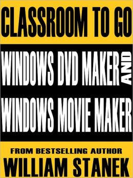 Windows DVD Maker and Windows Movie Maker Classroom-To-Go: Windows Vista Edition: Self-Paced Instructional Training Course