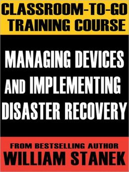 Managing Devices and Implementing Disaster Recovery Classroom-To-Go: Windows Server 2003 Edition: Self-Paced Instructional Training Course