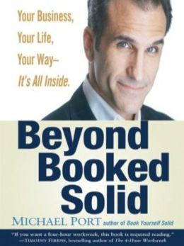Beyond Booked Solid: Your Business, Your Life, Your Way It's All Inside