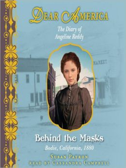 Behind the Masks: The Diary of Angeline Reddy: Bodie, California, 1880