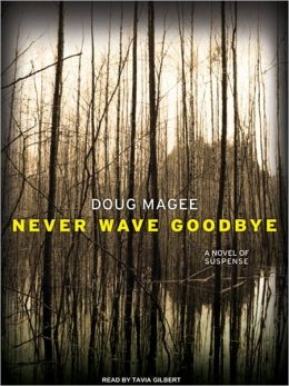 Never Wave Goodbye: A Novel of Suspense