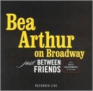 Bea Arthur on Broadway: Just Between Friends