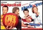 Dodgeball: True Underdog Story / Stuck on You