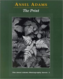 The Print (The Ansel Adams Photography Series, No. 3)