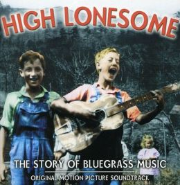 High Lonesome: The Story of Bluegrass [Bonus Tracks]