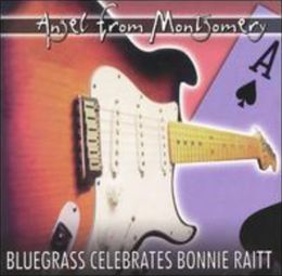 Angel from Montgomery: Bluegrass Celebrates Bonnie Raitt