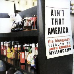 Ain't That America: The Bluegrass Tribute to John Cougar Mellencamp