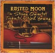 Rusted Moon: The String Quartet Tribute to Neil Young