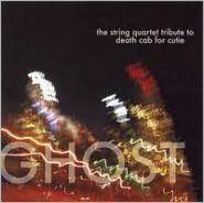 Ghost: The String Quartet Tribute to Death Cab for Cutie