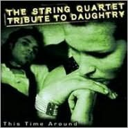 This Time Around: The String Quartet Tribute to Daughtry