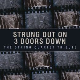 Strung Out on 3 Doors Down: The String Quartet Tribute