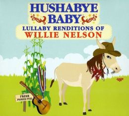 Hushabye Baby: Lullaby Renditions of Willie Nelson