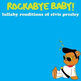 Rockabye Baby! Lullaby Renditions of Elvis Presley