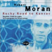 Robert Moran: Rocky Road to Kansas; Requiem: Chant du cygne; 32 Cryptograms for Derek J