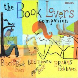 The Book Lover's Companion: Bach, Beethoven & Brahms for Book Lovers