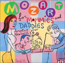 Mozart for Mommies and Daddies: Jumpstart your Newborn's IQ