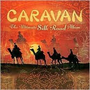 Caravan: The Ultimate Silk Road Album