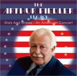 The Arthur Fiedler Legacy: Stars and Stripes - An American Concert