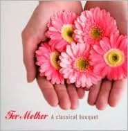 For Mother: A Classical Bouquet