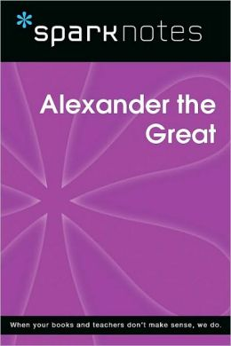 Alexander the Great (SparkNotes Biography Guide Series)